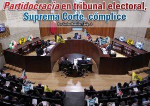Partidocracia en tribunal electoral, Suprema Corte, cómplice:  Carlos Ramírez