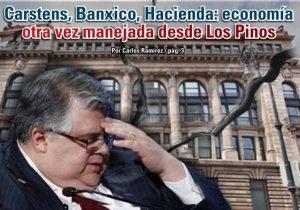 Carstens, Banxico, Hacienda: economía otra vez manejada desde Los Pinos: Carlos Ramírez