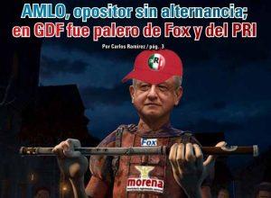 AMLO, opositor sin alternancia; en GDF fue palero de Fox y del PRI: Carlos Ramírez