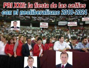 PRI XXII: la fiesta de los selfies con el neoliberalismo 2018-2024: Carlos Ramírez