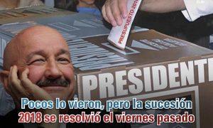Pocos lo vieron, pero la sucesión 2018 se resolvió el viernes pasado: Carlos Ramírez