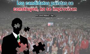 Los candidatos priístas se construyen, no se improvisan: Carlos Ramírez