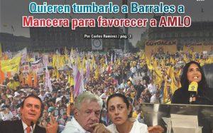 Quieren tumbarle a Barrales a Mancera para favorecer a AMLO: Carlos Ramírez