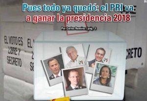 Pues todo ya quedó: el PRI va a ganar la presidencia 2018: Carlos Ramírez