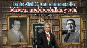 La de AMLO, una democracia bárbara, presidencialista y total: Carlos Ramírez
