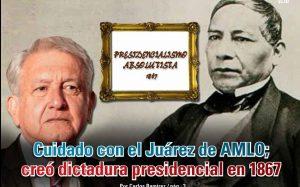 Cuidado con el Juárez de AMLO; creó dictadura presidencial en 1867: Carlos Ramírez