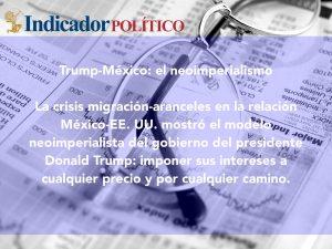 Trump-México: el neoimperialismo: Carlos Ramírez